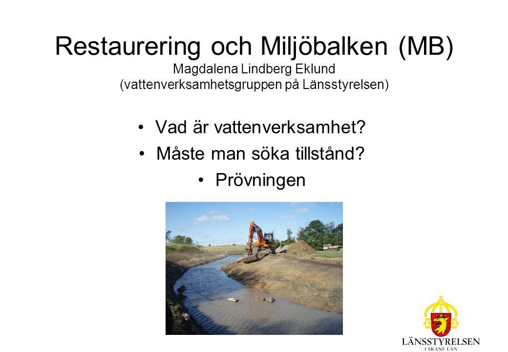 Restaurering och Miljöbalken (MB) Magdalena Lindberg Eklund (vattenverksamhetsgruppen på Länsstyrelsen) Vad är vattenverksamhet? Måste man söka tillst