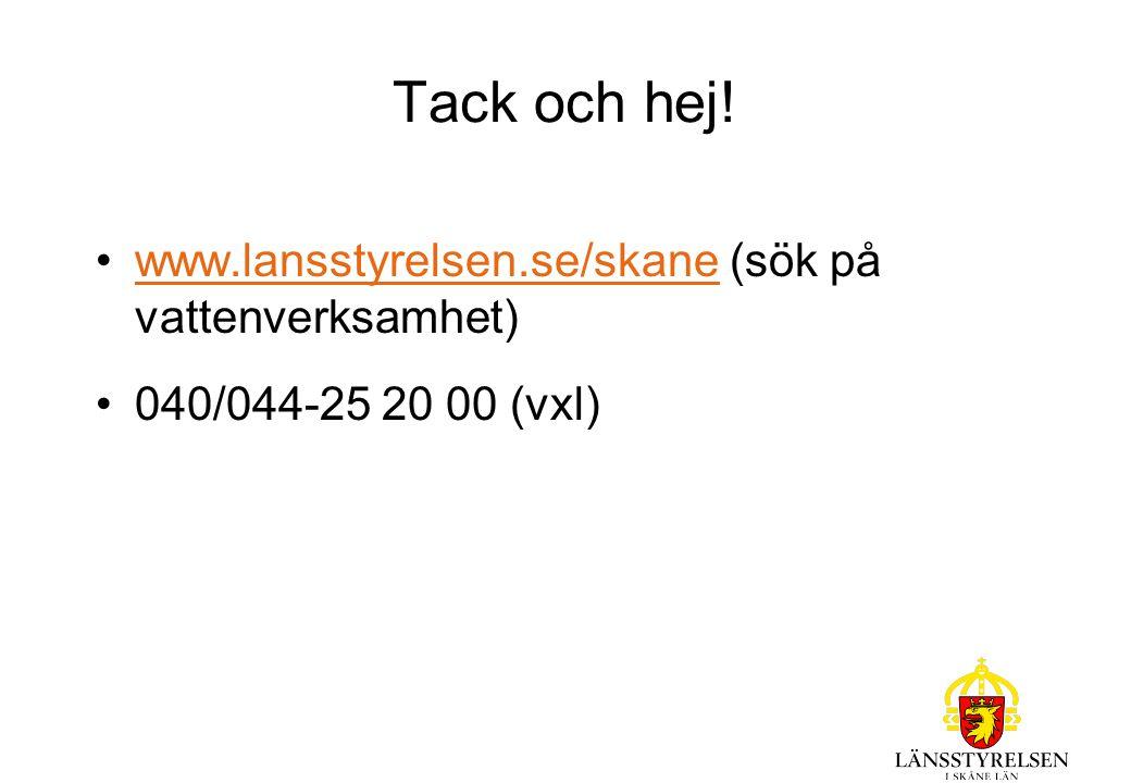 Tack och hej! www.lansstyrelsen.se/skane (sök på vattenverksamhet)www.lansstyrelsen.se/skane 040/044-25 20 00 (vxl)