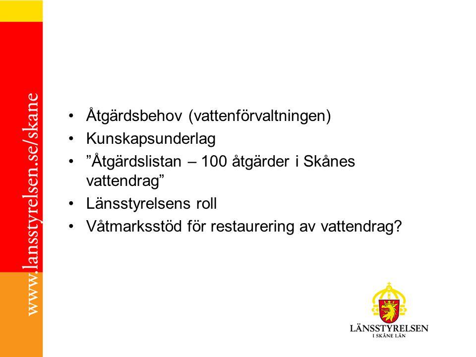 """Åtgärdsbehov (vattenförvaltningen) Kunskapsunderlag """"Åtgärdslistan – 100 åtgärder i Skånes vattendrag"""" Länsstyrelsens roll Våtmarksstöd för restaureri"""