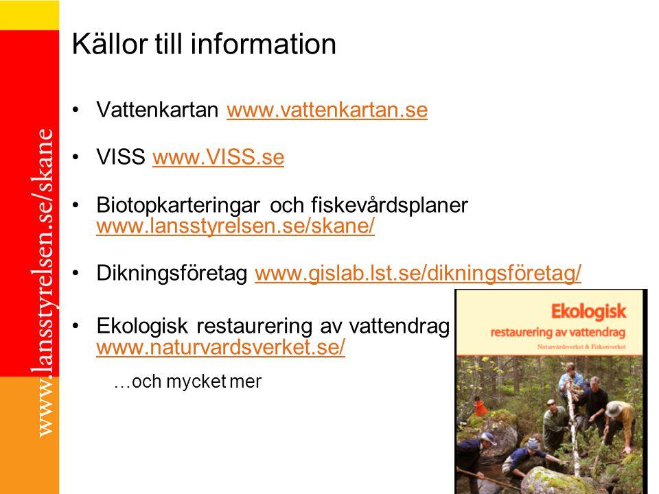 Källor till information Vattenkartan www.vattenkartan.sewww.vattenkartan.se VISS www.VISS.sewww.VISS.se Biotopkarteringar och fiskevårdsplaner www.lan