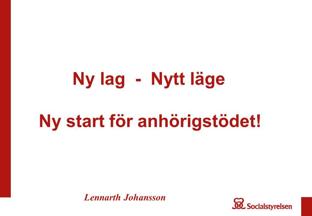 Ny lag - Nytt läge Ny start för anhörigstödet! Lennarth Johansson