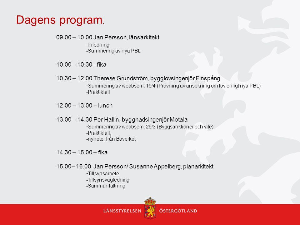 Dagens program : 09.00 – 10.00 Jan Persson, länsarkitekt - Inledning -Summering av nya PBL 10.00 – 10.30 - fika 10.30 – 12.00 Therese Grundström, bygg