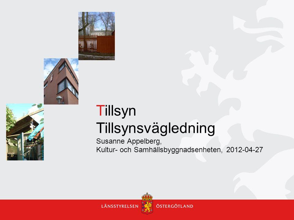 Tillsyn Tillsynsvägledning Susanne Appelberg, Kultur- och Samhällsbyggnadsenheten, 2012-04-27