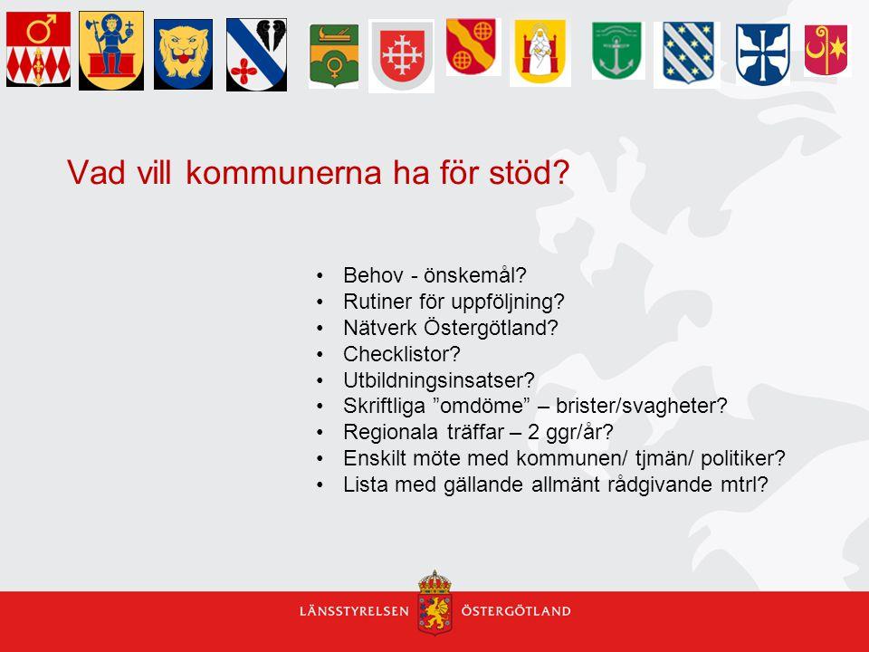 """Vad vill kommunerna ha för stöd? Behov - önskemål? Rutiner för uppföljning? Nätverk Östergötland? Checklistor? Utbildningsinsatser? Skriftliga """"omdöme"""