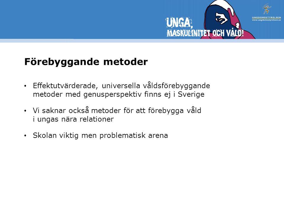 Förebyggande metoder Effektutvärderade, universella våldsförebyggande metoder med genusperspektiv finns ej i Sverige Vi saknar också metoder för att förebygga våld i ungas nära relationer Skolan viktig men problematisk arena