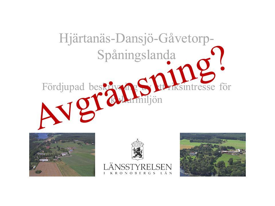 Hjärtanäs-Dansjö-Gåvetorp- Spåningslanda Fördjupad beskrivning av ett riksintresse för kulturmiljön Avgränsning?