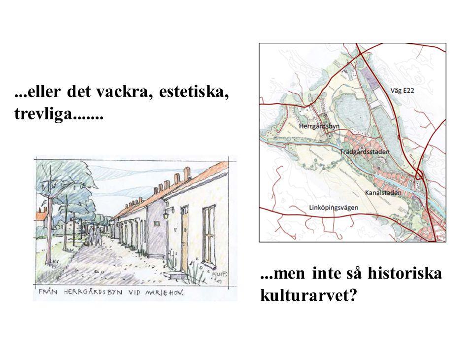 ...eller det vackra, estetiska, trevliga..........men inte så historiska kulturarvet?