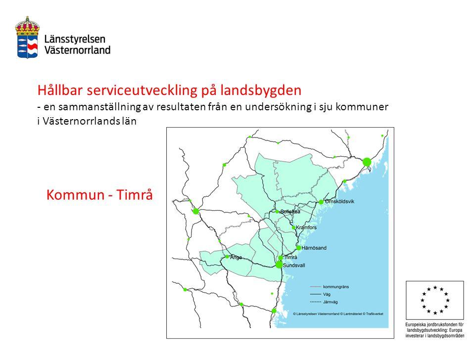Hållbar serviceutveckling på landsbygden - en sammanställning av resultaten från en undersökning i sju kommuner i Västernorrlands län Kommun - Timrå