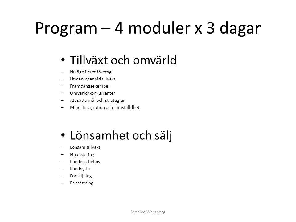 Program – 4 moduler x 3 dagar 3) Leda tillväxt – Ledarskapet i tillväxt – Jag själv som ledare – Värderingar/företagskultur 4) Organisation och styrning – Organisation – Ekonomistyrning – Bygga effektiva team – Styrelsearbete Monica Westberg