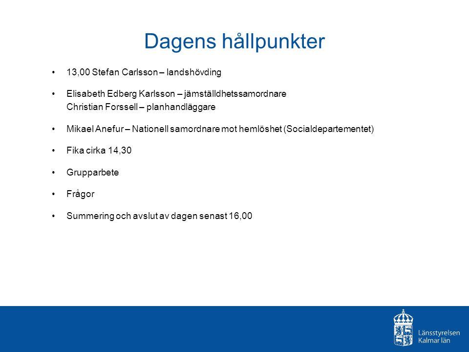 Dagens hållpunkter 13,00 Stefan Carlsson – landshövding Elisabeth Edberg Karlsson – jämställdhetssamordnare Christian Forssell – planhandläggare Mikae