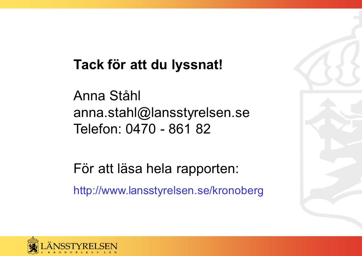 Tack för att du lyssnat! Anna Ståhl anna.stahl@lansstyrelsen.se Telefon: 0470 - 861 82 För att läsa hela rapporten: http://www.lansstyrelsen.se/kronob