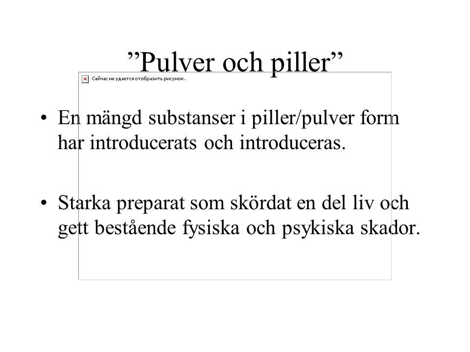 """""""Pulver och piller"""" En mängd substanser i piller/pulver form har introducerats och introduceras. Starka preparat som skördat en del liv och gett bestå"""