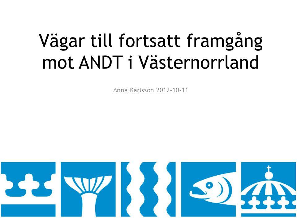 Vägar till fortsatt framgång mot ANDT i Västernorrland Anna Karlsson 2012-10-11