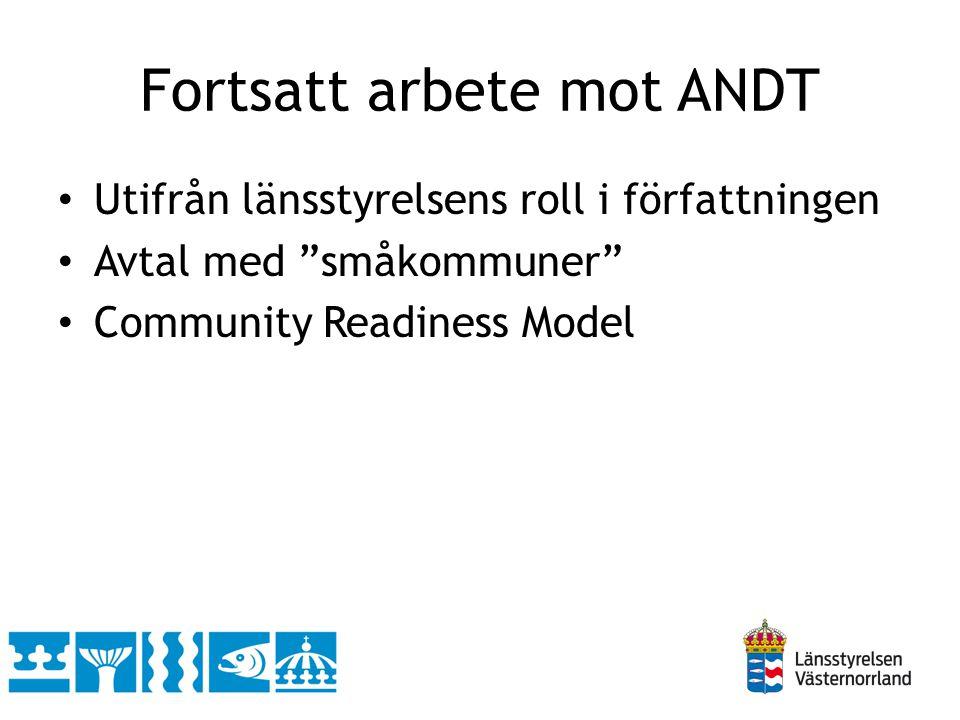 Fortsatt arbete mot ANDT Utifrån länsstyrelsens roll i författningen Avtal med småkommuner Community Readiness Model