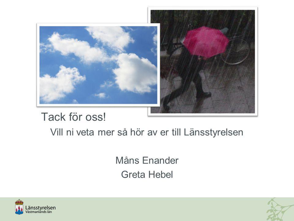 Tack för oss! Vill ni veta mer så hör av er till Länsstyrelsen Måns Enander Greta Hebel