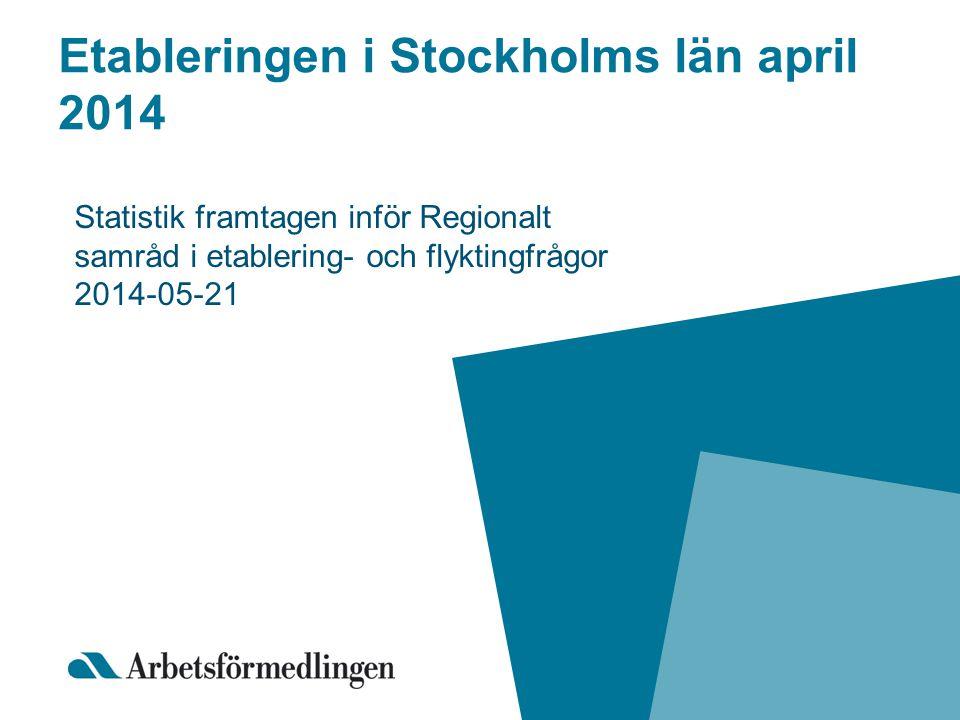 Etableringen i Stockholms län april 2014 Statistik framtagen inför Regionalt samråd i etablering- och flyktingfrågor 2014-05-21