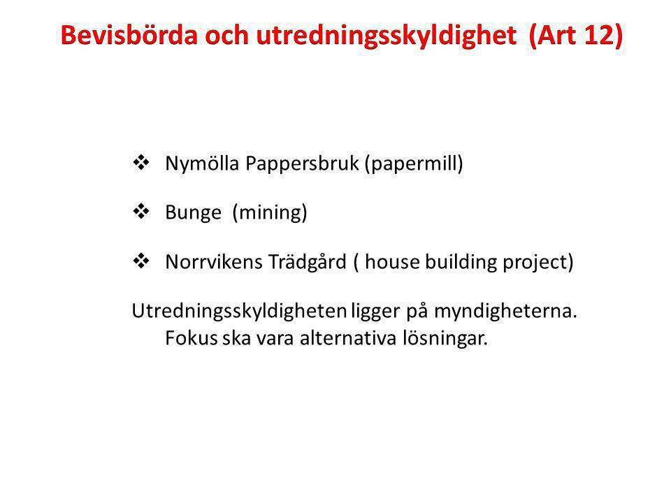  Nymölla Pappersbruk (papermill)  Bunge (mining)  Norrvikens Trädgård ( house building project) Utredningsskyldigheten ligger på myndigheterna.