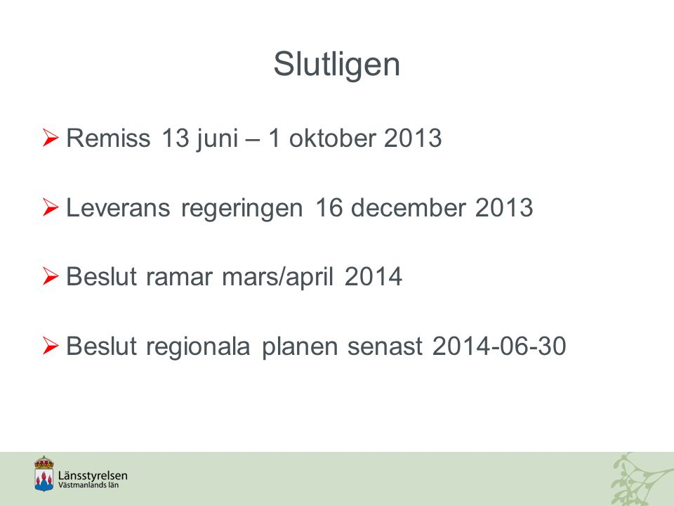 Slutligen  Remiss 13 juni – 1 oktober 2013  Leverans regeringen 16 december 2013  Beslut ramar mars/april 2014  Beslut regionala planen senast 2014-06-30