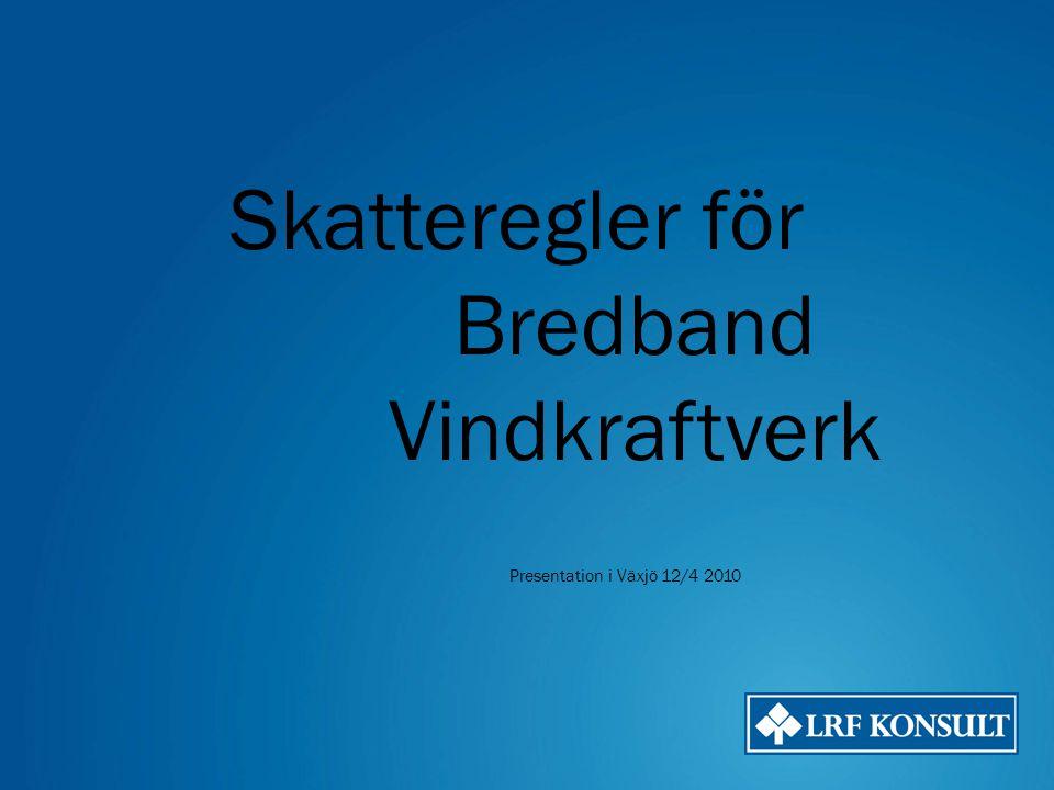 Skatteregler för Bredband Vindkraftverk Presentation i Växjö 12/4 2010