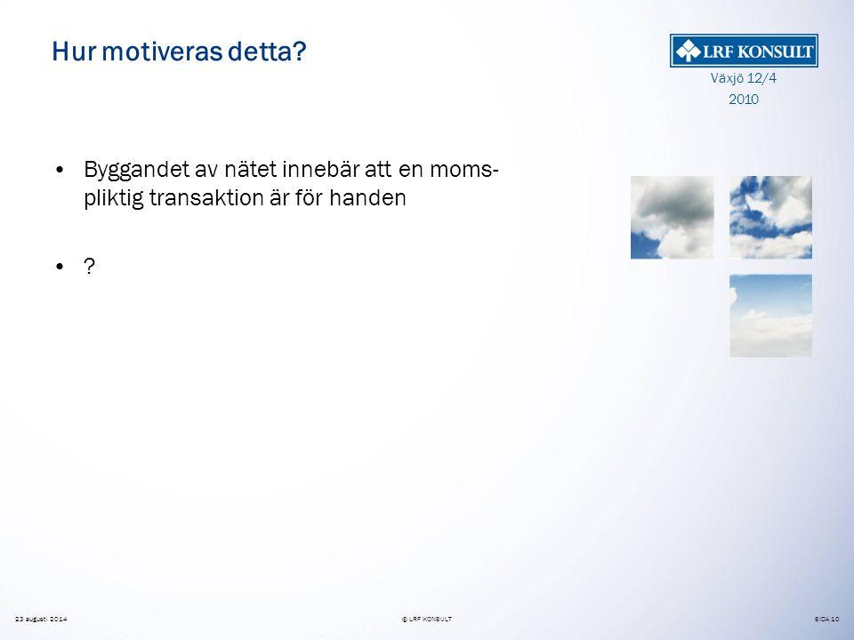 SIDA 10 Växjö 12/4 2010 23 augusti 2014© LRF KONSULT Hur motiveras detta.