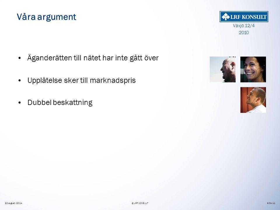 SIDA 11 Växjö 12/4 2010 23 augusti 2014© LRF KONSULT Våra argument Äganderätten till nätet har inte gått över Upplåtelse sker till marknadspris Dubbel beskattning