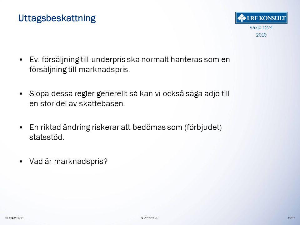 SIDA 4 Växjö 12/4 2010 23 augusti 2014© LRF KONSULT Uttagsbeskattning Ev.