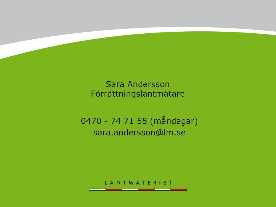 Sara Andersson Förrättningslantmätare 0470 - 74 71 55 (måndagar) sara.andersson@lm.se