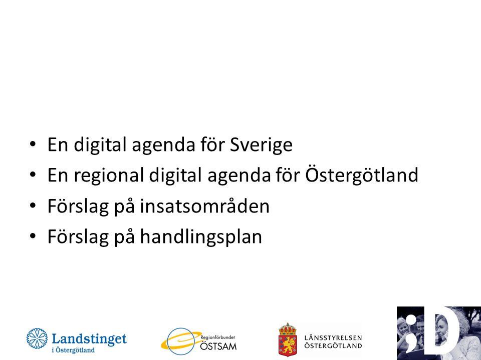 En digital agenda för Sverige En regional digital agenda för Östergötland Förslag på insatsområden Förslag på handlingsplan 2