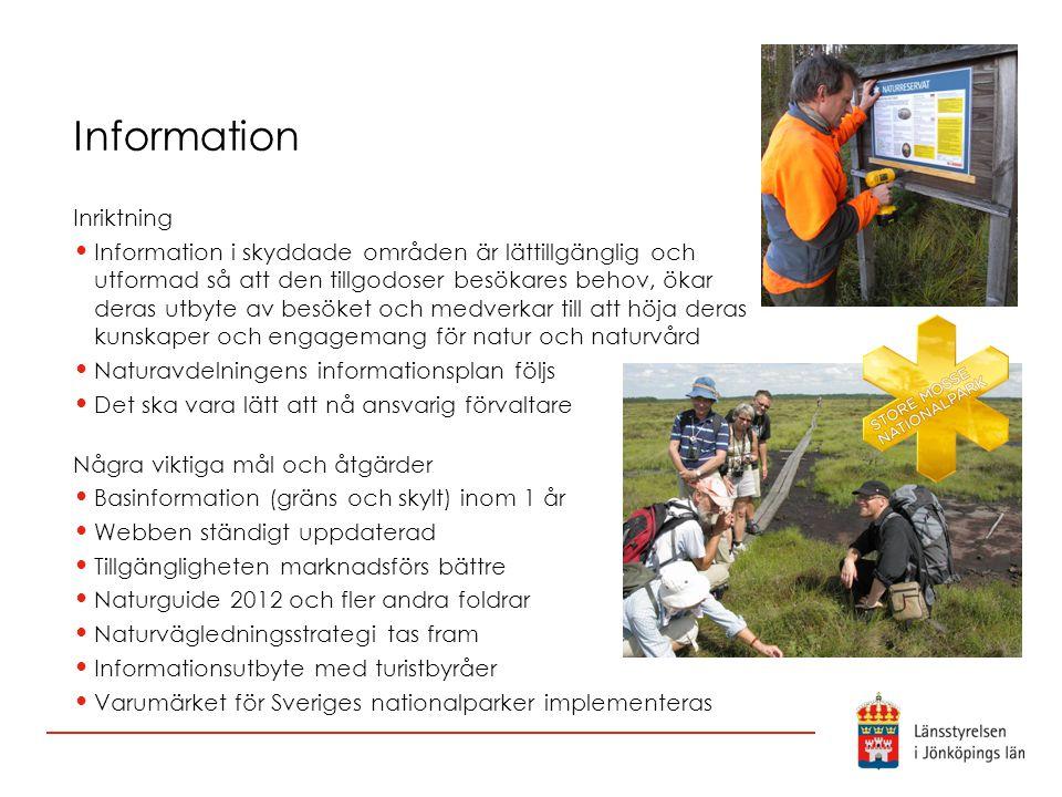 Information Inriktning Information i skyddade områden är lättillgänglig och utformad så att den tillgodoser besökares behov, ökar deras utbyte av besö