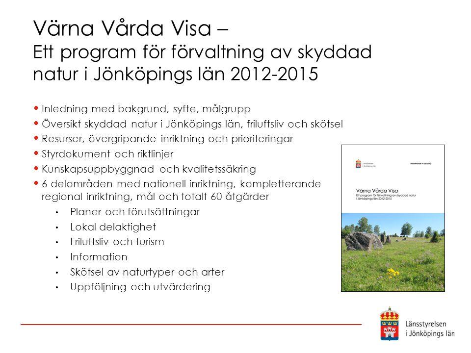 Värna Vårda Visa – Ett program för förvaltning av skyddad natur i Jönköpings län 2012-2015 Inledning med bakgrund, syfte, målgrupp Översikt skyddad na
