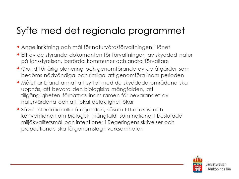 Syfte med det regionala programmet Ange inriktning och mål för naturvårdsförvaltningen i länet Ett av de styrande dokumenten för förvaltningen av skyd