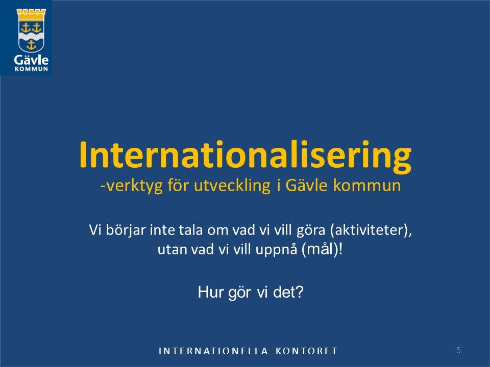 Internationalisering -verktyg för utveckling i Gävle kommun Vi börjar inte tala om vad vi vill göra (aktiviteter), utan vad vi vill uppnå (mål)! Hur g