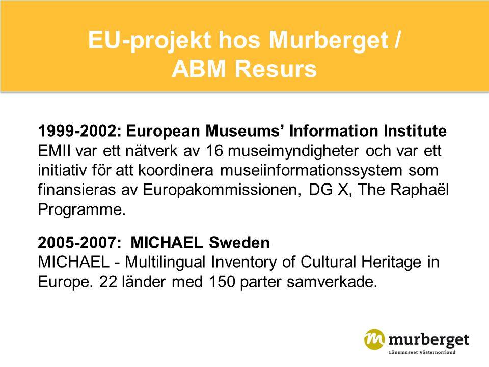 EU-projekt hos Murberget / ABM Resurs 1999-2002: European Museums' Information Institute EMII var ett nätverk av 16 museimyndigheter och var ett initiativ för att koordinera museiinformationssystem som finansieras av Europakommissionen, DG X, The Raphaël Programme.
