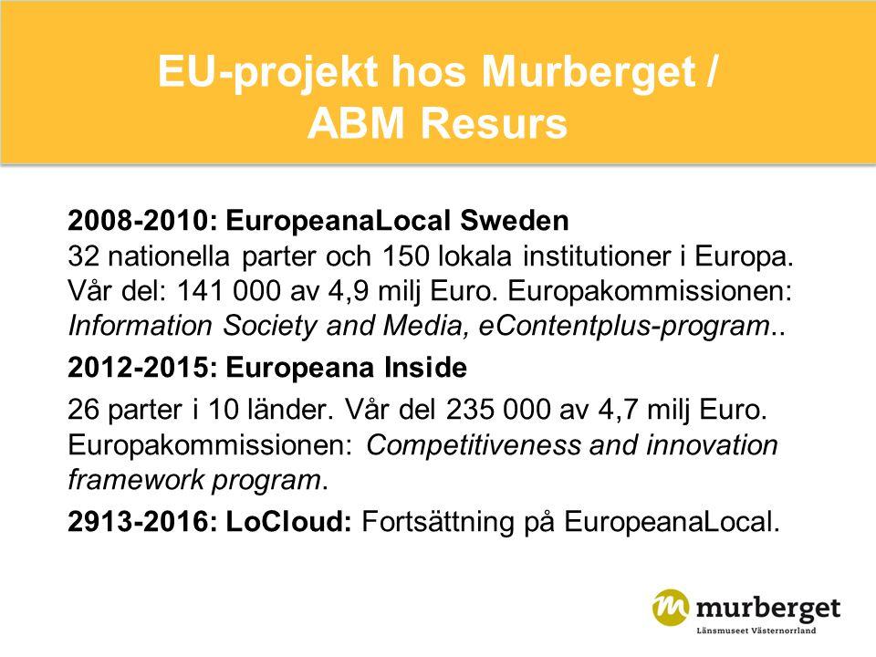 EU-projekt hos Murberget / ABM Resurs 2008-2010: EuropeanaLocal Sweden 32 nationella parter och 150 lokala institutioner i Europa. Vår del: 141 000 av