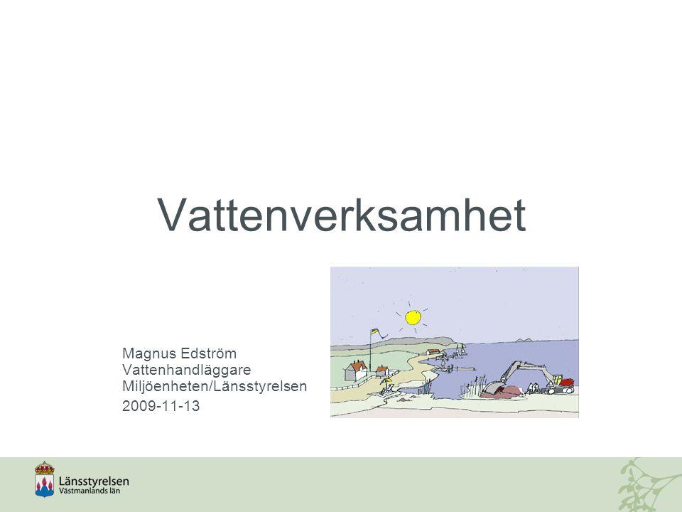 Vattenverksamhet Magnus Edström Vattenhandläggare Miljöenheten/Länsstyrelsen 2009-11-13