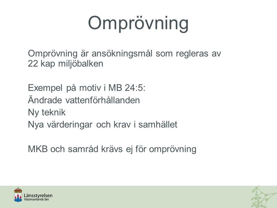 Omprövning Omprövning är ansökningsmål som regleras av 22 kap miljöbalken Exempel på motiv i MB 24:5: Ändrade vattenförhållanden Ny teknik Nya värderi