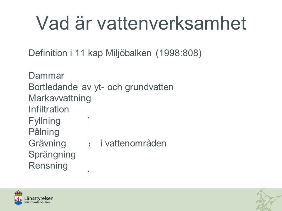 Vad är vattenverksamhet Definition i 11 kap Miljöbalken (1998:808) Dammar Bortledande av yt- och grundvatten Markavvattning Infiltration Fyllning Påln