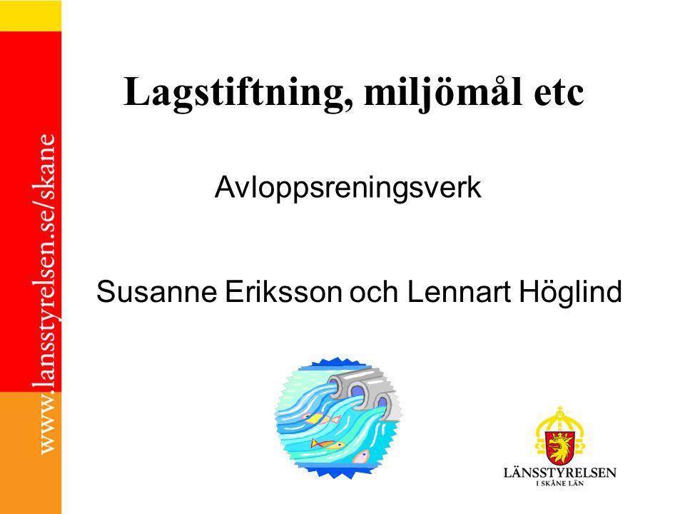 Susanne Eriksson och Lennart Höglind Lagstiftning, miljömål etc Avloppsreningsverk