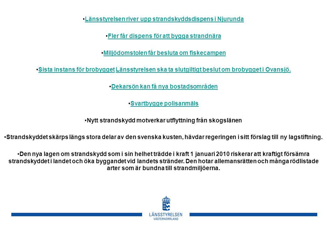 Länsstyrelsen river upp strandskyddsdispens i Njurunda Fler får dispens för att bygga strandnära Miljödomstolen får besluta om fiskecampen Sista instans för brobygget Länsstyrelsen ska ta slutgiltigt beslut om brobygget i Ovansjö.Sista instans för brobyggetLänsstyrelsen ska ta slutgiltigt beslut om brobygget i Ovansjö.