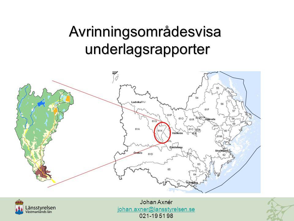 Avrinningsområdesvisa underlagsrapporter underlagsrapporter Johan Axnér johan.axner@lansstyrelsen.se 021-19 51 98