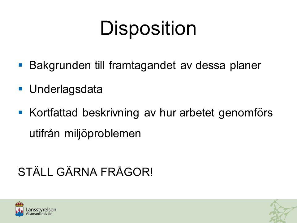 Disposition  Bakgrunden till framtagandet av dessa planer  Underlagsdata  Kortfattad beskrivning av hur arbetet genomförs utifrån miljöproblemen ST