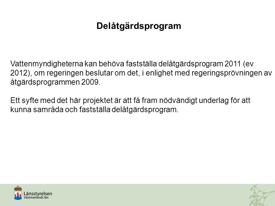 Vattenmyndigheterna kan behöva fastställa delåtgärdsprogram 2011 (ev 2012), om regeringen beslutar om det, i enlighet med regeringsprövningen av åtgär