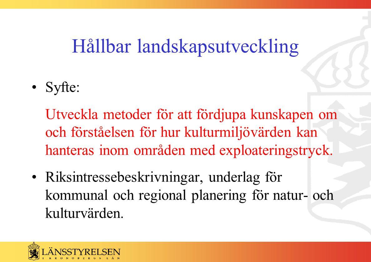 Hållbar landskapsutveckling Syfte: Utveckla metoder för att fördjupa kunskapen om och förståelsen för hur kulturmiljövärden kan hanteras inom områden