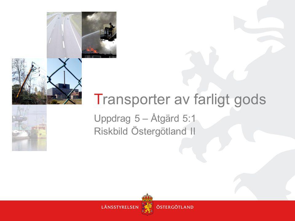 Transporter av farligt gods Uppdrag 5 – Åtgärd 5:1 Riskbild Östergötland II