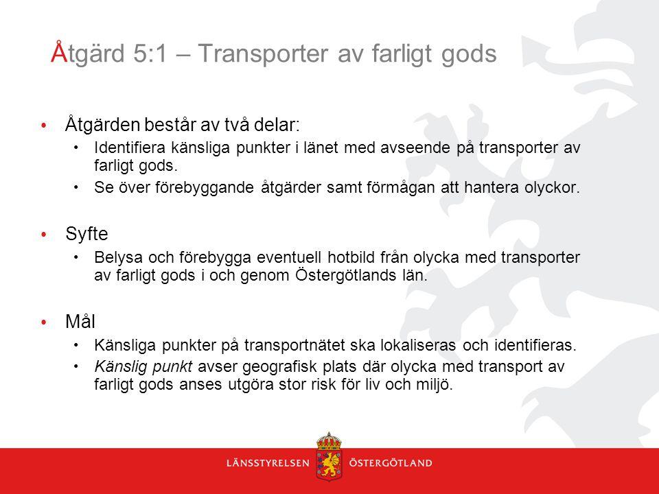 Åtgärd 5:1 – Transporter av farligt gods Åtgärden består av två delar: Identifiera känsliga punkter i länet med avseende på transporter av farligt gods.