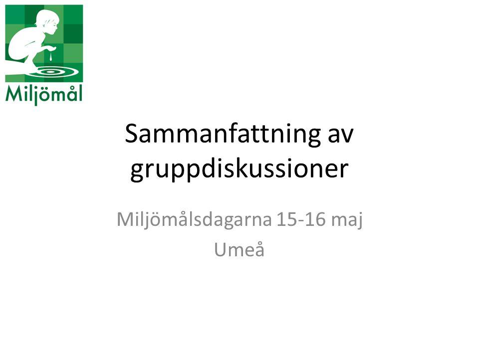 Sammanfattning av gruppdiskussioner Miljömålsdagarna 15-16 maj Umeå
