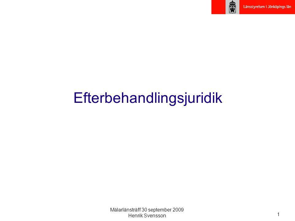Mälarlänsträff 30 september 2009 Henrik Svensson 1 Efterbehandlingsjuridik