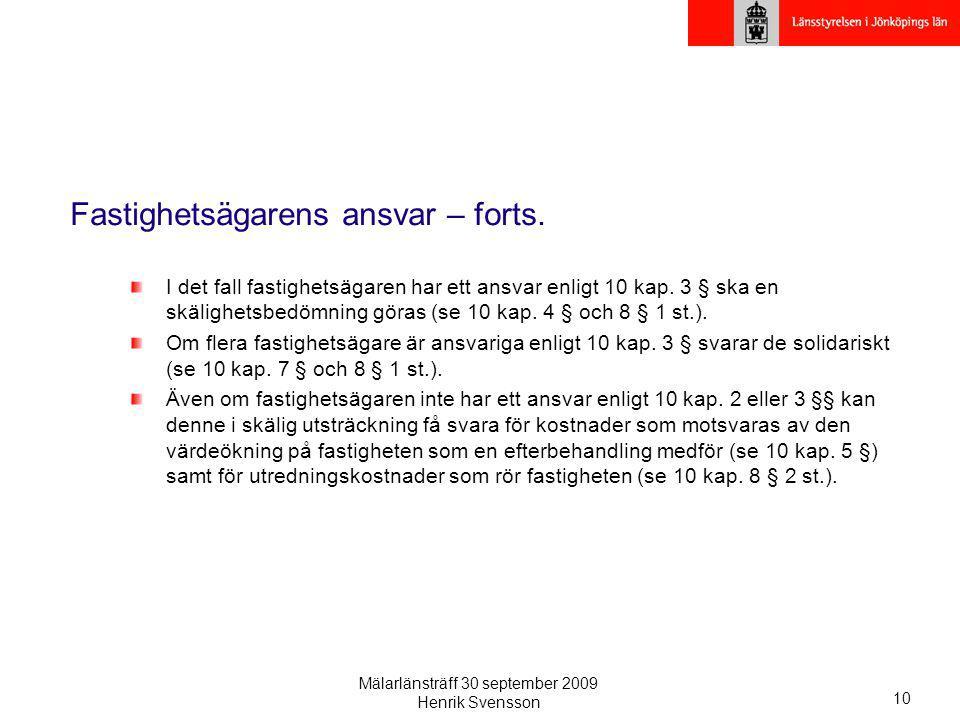 Mälarlänsträff 30 september 2009 Henrik Svensson 10 Fastighetsägarens ansvar – forts. I det fall fastighetsägaren har ett ansvar enligt 10 kap. 3 § sk