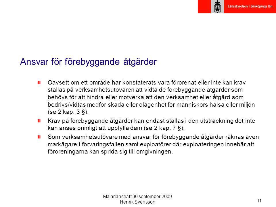 Mälarlänsträff 30 september 2009 Henrik Svensson 11 Ansvar för förebyggande åtgärder Oavsett om ett område har konstaterats vara förorenat eller inte