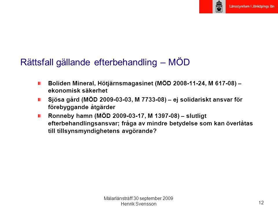 Mälarlänsträff 30 september 2009 Henrik Svensson 12 Rättsfall gällande efterbehandling – MÖD Boliden Mineral, Hötjärnsmagasinet (MÖD 2008-11-24, M 617